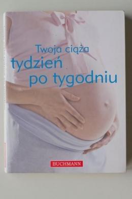 KSIĄŻKA Twoja ciąża tydzień po tygodniu PORADNIK wyd. BUCHMANN