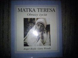 Matka Teresa - obrazy życia Roger Royle, Gary Woods