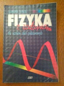 Fizyka z zadaniami dla uczniów szkół podstawowych Sławomir Ziemicki