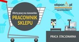 Pracownik Sklepu praca stacjonarna dla osoby z orzeczeniem o niepełnosprawności w Łodzi