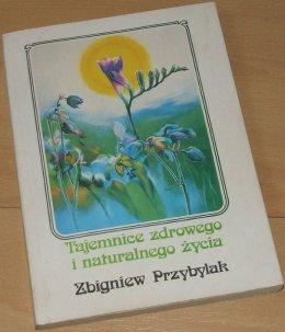 Tajemnice zdrowego i naturalnego życia - Zbigniew Przybylak